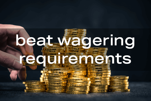 Beat Wagering Requirements