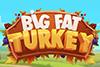 Thanksgiving Slot Big Fat Turkey
