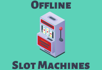 Play Offline Slots Machines for Free
